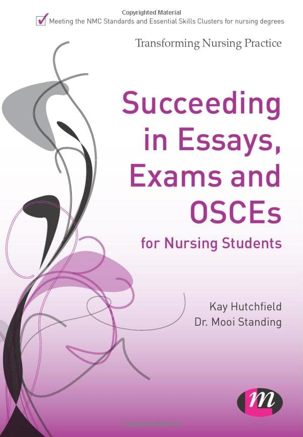 Succeeding in Essays, Exams and Osces for Nursing Students (Transforming Nursing Practice Series) By Kay Hutchfield