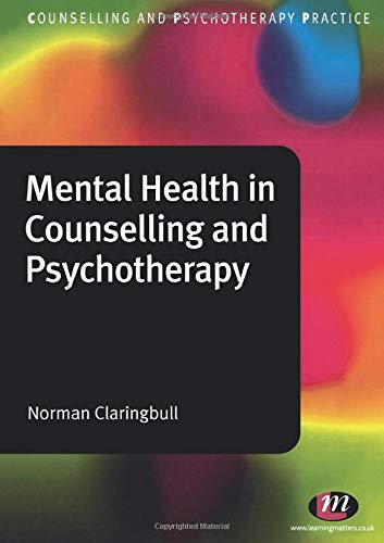 Mental Health in Counselling and Psychotherapy (Counselling and Psychotherapy Practice Series) By Norman Claringbull