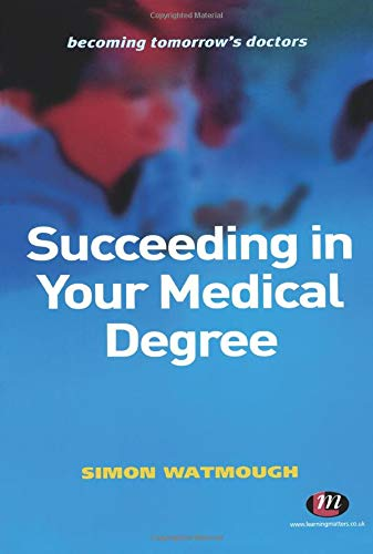 Succeeding in Your Medical Degree (Becoming Tomorrow's Doctors Series) By Edited by Simon Watmough