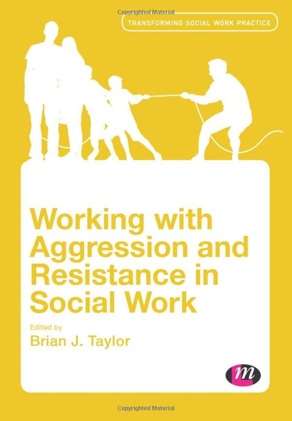 Working with Aggression and Resistance in Social Work By Brian J. Taylor