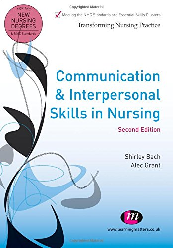 Communication and Interpersonal Skills in Nursing (Transforming Nursing Practice Series) By Shirley Bach