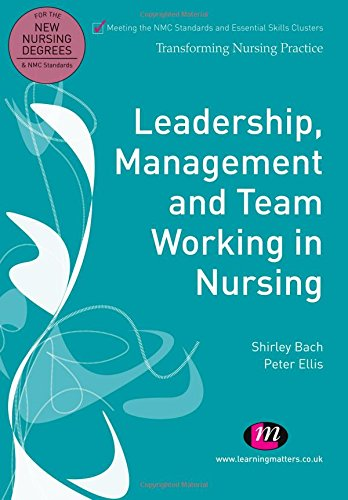 Leadership, Management and Team Working in Nursing (Transforming Nursing Practice Series) By Shirley Bach