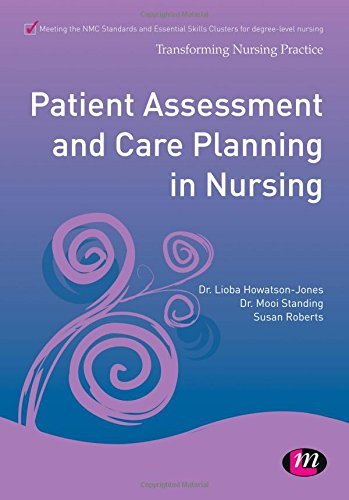 Patient Assessment and Care Planning in Nursing (Transforming Nursing Practice Series) By Lioba Howatson-Jones