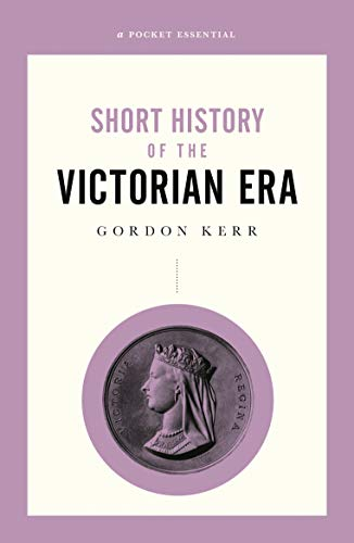 Short History Of The Victorian Era By Gordon Kerr