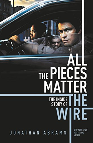 All the Pieces Matter: The Inside Story of The Wire By Jonathan Abrams