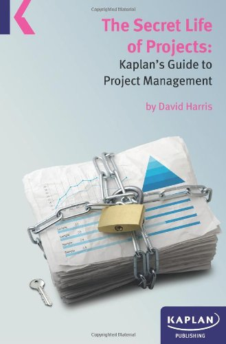 A Secret Life of Projects: Kaplan's Guide to Project Management by David Harris By David Harris