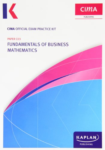 C03 Fundamentals of Business Mathematics - CIMA Exam Practice Kit C03 Fundamentals of Business Mathematics - CIMA Exam Practice Kit: Paper C03 Paper C03 (Cima Exam Practice Kits) By Chartered Institute of Management Accountants
