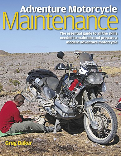 Adventure Motorcycle Maintenance Manual By Greg Baker