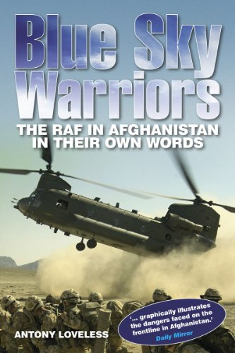 Blue Sky Warriors: The RAF in Afghanistan in Their Own Words by Antony Loveless