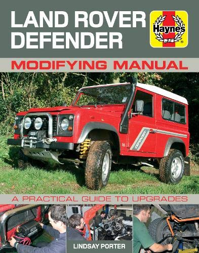 Land Rover Defender Modifying Manual: A Practical Guide to Upgrades (Haynes Modifying Manuals) By Lindsay Porter