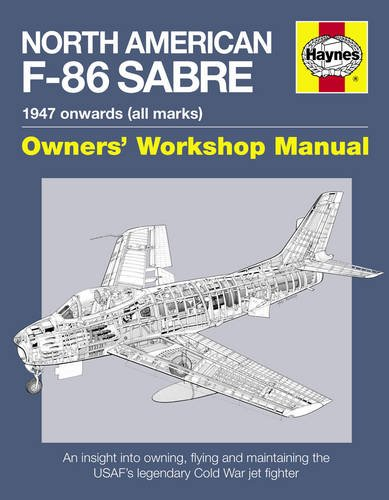 North American Sabre F-86 Manual: An Insight into Owning, Flying and Maintaining the USAF's Legendary Cold War Jet Fighter (Owners Workshop Manual) By Mark Linney