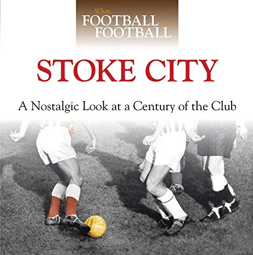 When Football Was Football: Stoke City By Simon Lowe