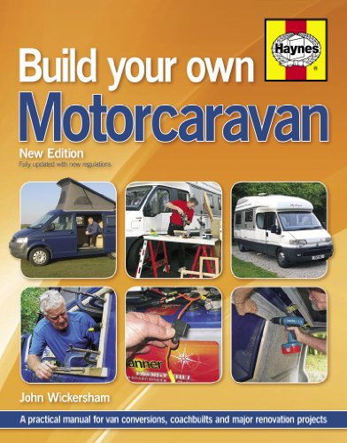 Build Your Own Motorcaravan: A practical manual for van conversions, coachbuilts and major renovation projects by John Wickersham