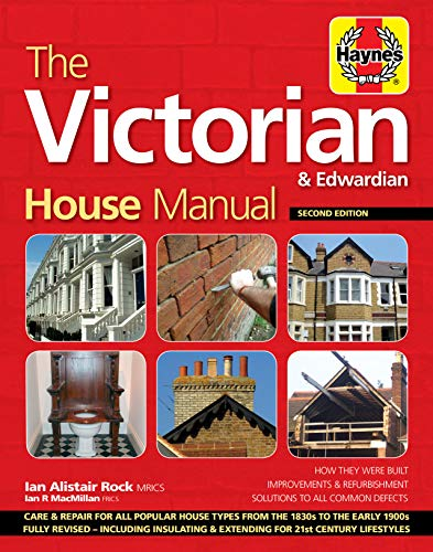The Victorian House Manual (2nd Edition): How They Were Built, Improvements & Refurbishment, Solutions to All Common Defects - Includes Relevant ... ... Properties (Haynes Manual) (Haynes Manuals) By Ian Rock