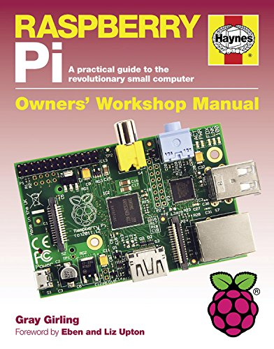 Raspberry Pi Manual: A practical guide to the revolutionary small computer (Owners Workshop Manual) (Haynes Owners Workshop Manuals (Hardcover)) By Gray Girling