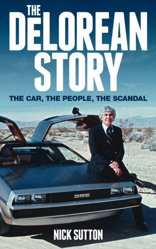 The DeLorean Story By Nick Sutton