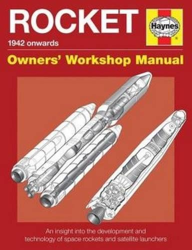 Space Rockets Owners' Workshop Manual: Space Rockets and Launch Vehicles from 1942 Onwards (All Models) (Owners Workship Manual) By David Baker