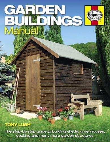 Garden Buildings Manual: A guide to building sheds, greenhouses, decking and many more garden structures By Tony Lush