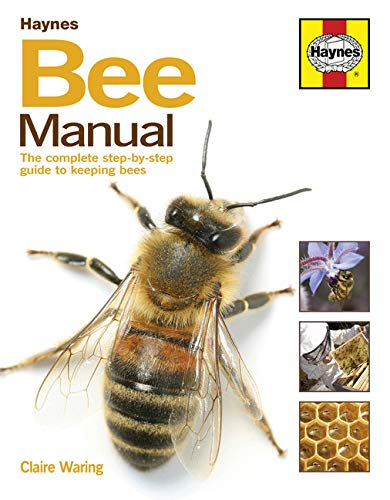The Bee Manual: The Complete Step-by-Step Guide to Keeping Bees (New Ed) By Claire Waring