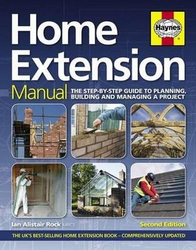 Home Extension Manual: The step-by-step guide to planning, building and m by Ian Rock