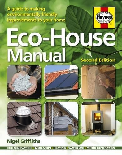 Eco-House Manual: A Guide to Making Environmental Friendly Improvements By Nigel Griffiths