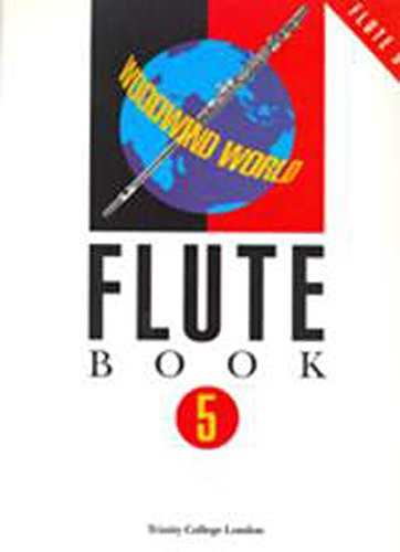 Woodwind World: Flute Book 5 By Trinity College London