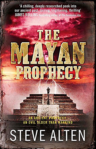The Mayan Prophecy: Book 1: The Mayan Trilogy by Steve Alten