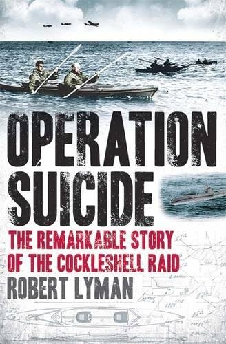 Operation Suicide: The Remarkable Story of the Cockleshell Raid by Robert Lyman