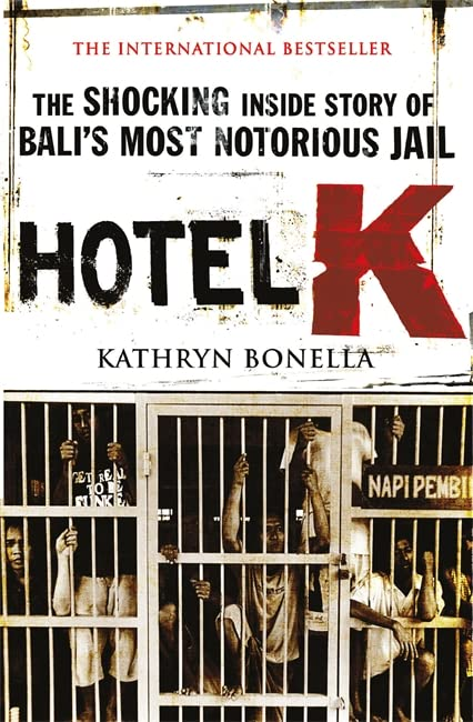 Hotel K: The Shocking Inside Story of Bali's Most Notorious Jail by Kathryn Bonella