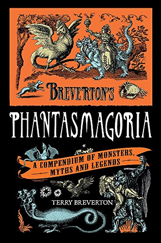 Breverton's Phantasmagoria: A Compendium of Monsters, Myths and Legends By Terry Breverton