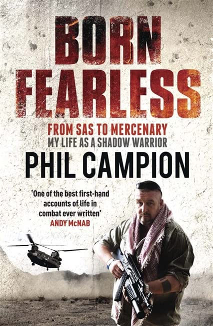 Born Fearless: From Kids' Home to SAS to Pirate Hunter - My Life as a Shadow Warrior by Phil Campion