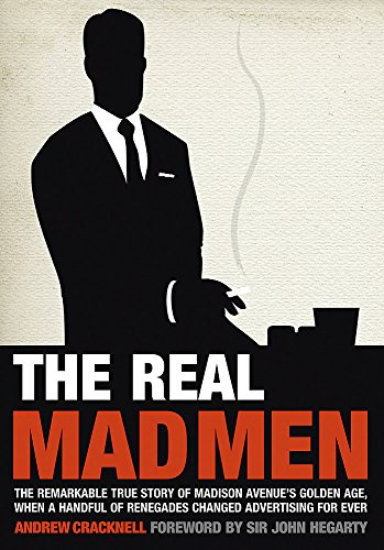 The Real Mad Men: The Remarkable True Story of Madison Avenue's Golden Age By Andrew Cracknell