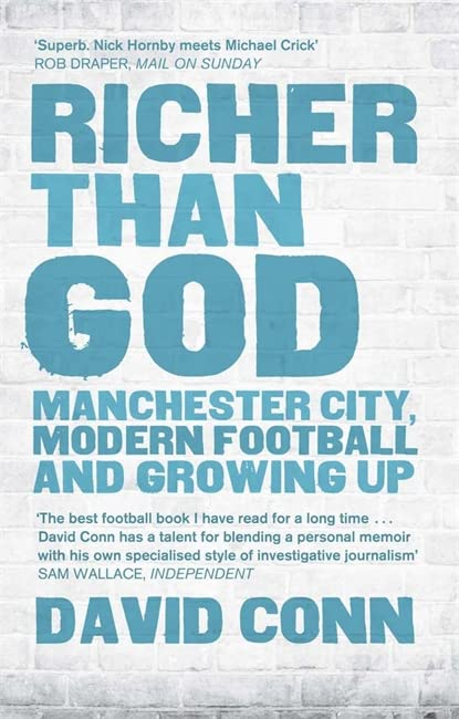 Richer Than God: Manchester City, Modern Football and Growing Up by David Conn