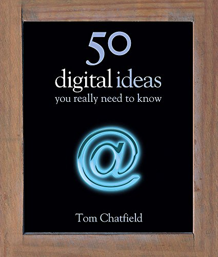 50 Digital Ideas You Really Need to Know By Tom Chatfield