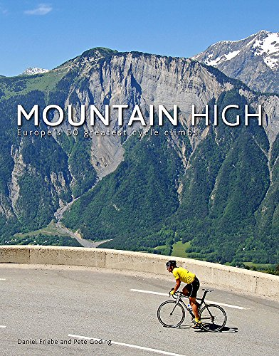 Mountain High: Europe's 50 Greatest Cycle Climbs By Daniel Friebe