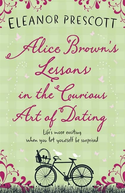 Alice Brown's Lessons in the Curious Art of Dating By Eleanor Prescott