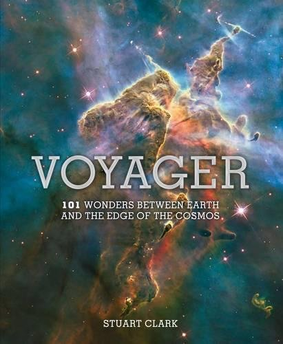 Voyager: 101 Wonders Between Earth and the Edge of the Cosmos by Stuart Clark