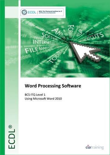 ECDL Word Processing Software Using Word 2010 (BCS ITQ Level 1) By CiA Training Ltd.