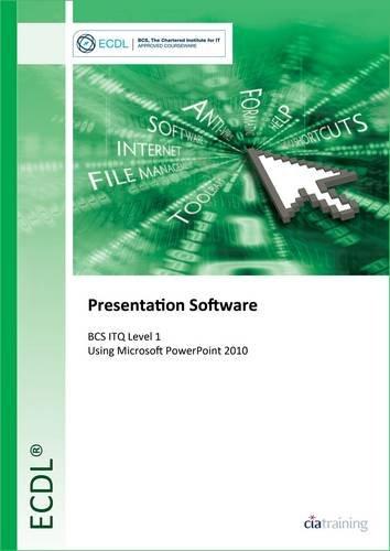 ECDL Presentation Software Using PowerPoint 2010 (BCS ITQ Level 1) By CiA Training Ltd.
