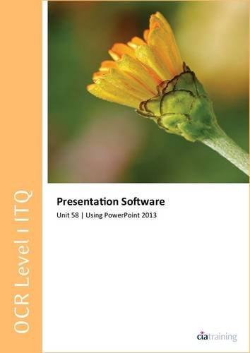 OCR Level 1 ITQ - Unit 58 - Presentation Software Using Microsoft PowerPoint 2013 By CiA Training Ltd.