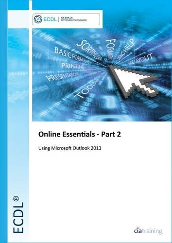 ECDL Online Essentials Part 2 Using Outlook 2013 By CiA Training Ltd.