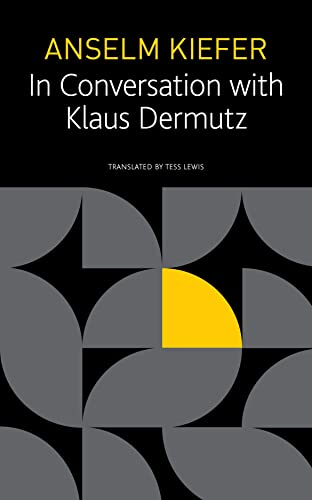 Anselm Kiefer in Conversation with Klaus Dermutz By Anselm Kiefer