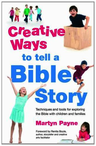 Creative Ways to tell a Bible Story By Martyn Payne
