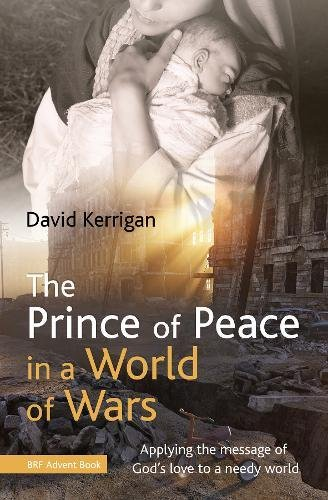 The Prince of Peace in a World of Wars By David Kerrigan