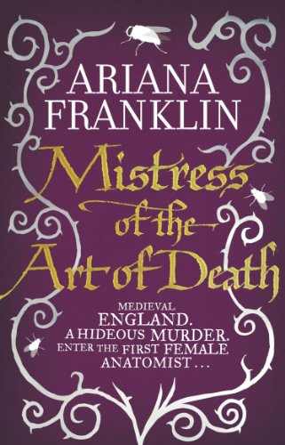 Mistress of the Art of Death: Mistress of the Art of Death, Adelia Aguilar Series 1 by Ariana Franklin