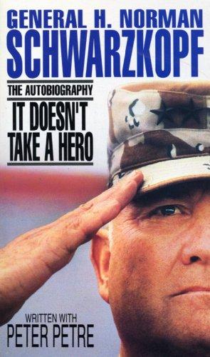 It Doesn't Take A Hero By H.Norman Schwarzkopf