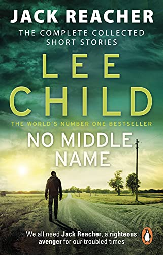 No Middle Name: The Complete Collected Jack Reacher Stories by Lee Child