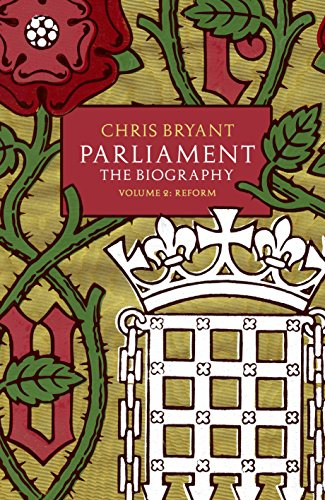 Parliament: The Biography (Volume II - Reform) By Chris Bryant