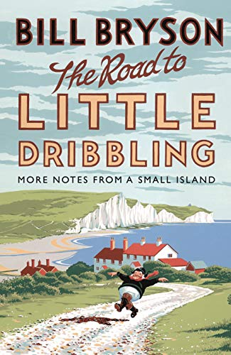 The Road to Little Dribbling: More Notes from a Small Island (Bryson) By Bill Bryson