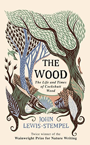 The Wood: The Life & Times of Cockshutt Wood By John Lewis-Stempel